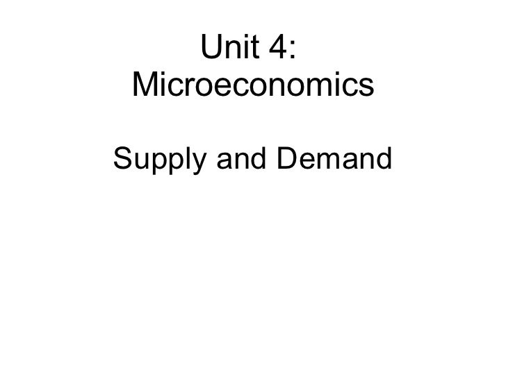 Supply and Demand Unit 4:  Microeconomics