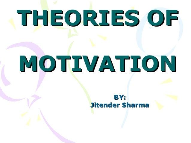 THEORIES OFTHEORIES OF MOTIVATIONMOTIVATION BY:BY: Jitender SharmaJitender Sharma
