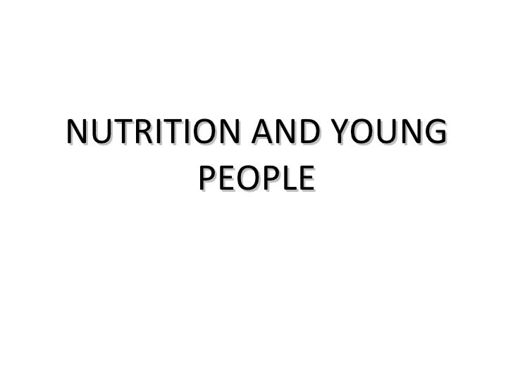 NUTRITION AND YOUNG       PEOPLE