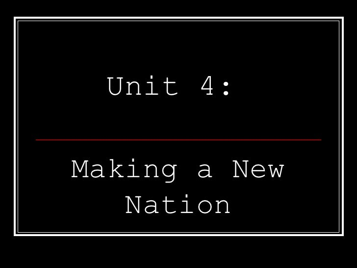Unit 4:  Making a New Nation