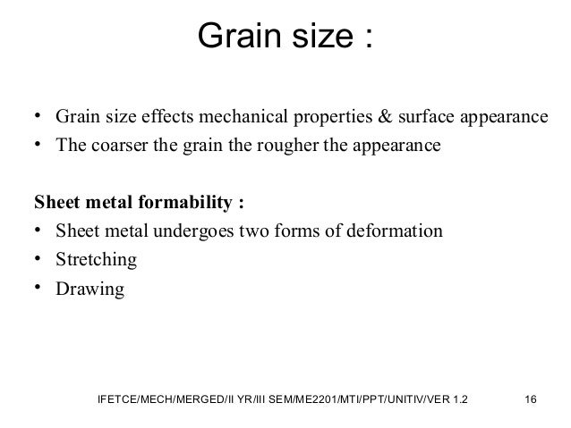 Grain size : • Grain size effects mechanical properties & surface appearance • The coarser the grain the rougher the appea...