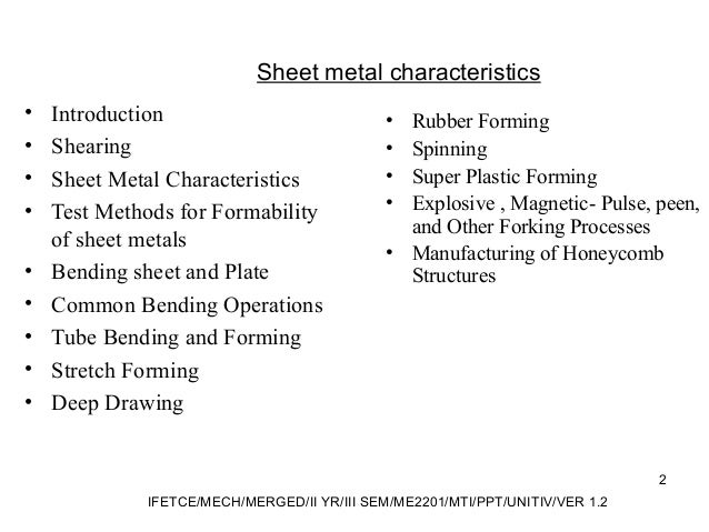 • Introduction • Shearing • Sheet Metal Characteristics • Test Methods for Formability of sheet metals • Bending sheet and...