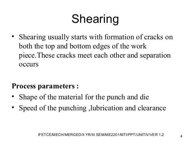 Shearing • Shearing usually starts with formation of cracks on both the top and bottom edges of the work piece.These crack...