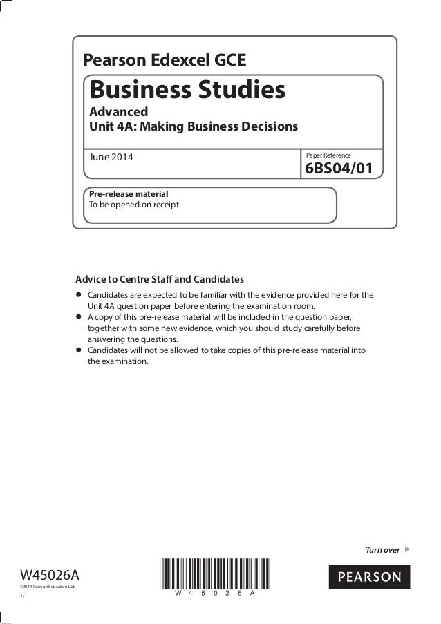 Pearson Edexcel GCE Paper Reference Turn over Business Studies Advanced Unit 4A: Making Business Decisions June 2014 6BS04...