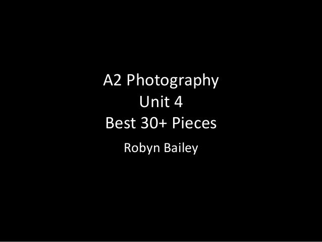 A2 PhotographyUnit 4Best 30+ PiecesRobyn Bailey