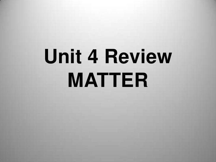 Unit 4 ReviewMATTER<br />