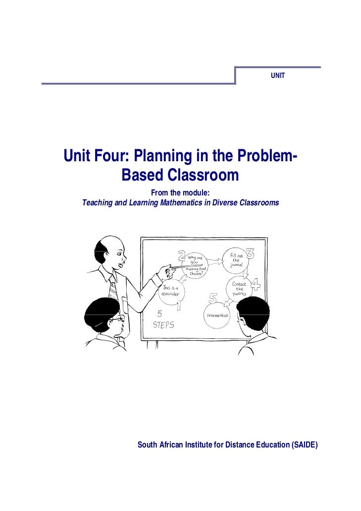 UNITUnit Four: Planning in the Problem-        Based Classroom                     From the module:  Teaching and Learning...