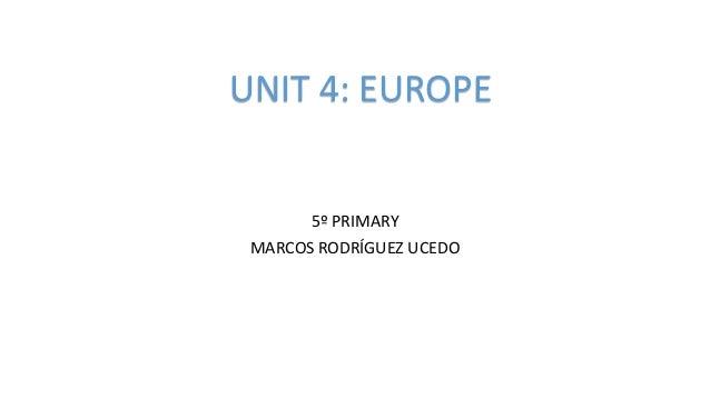 5º PRIMARY MARCOS RODRÍGUEZ UCEDO UNIT 4: EUROPE