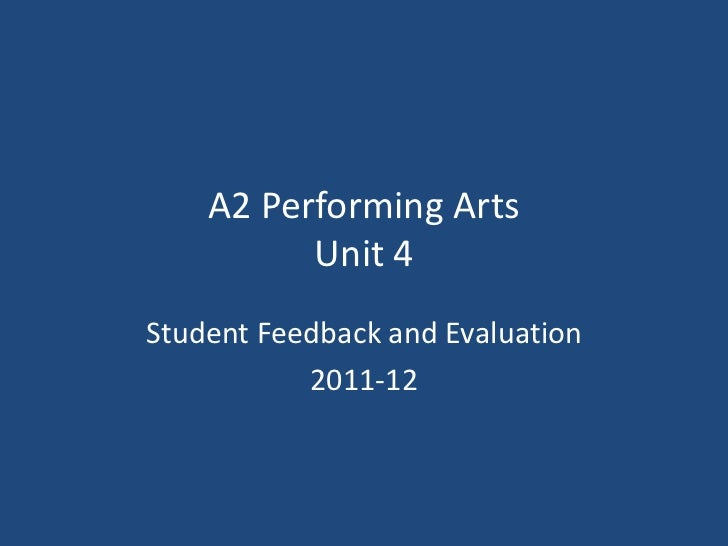 A2 Performing Arts          Unit 4Student Feedback and Evaluation           2011-12