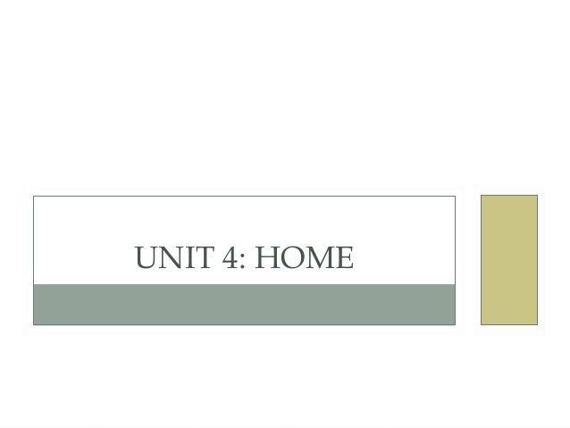 UNIT 4: HOME