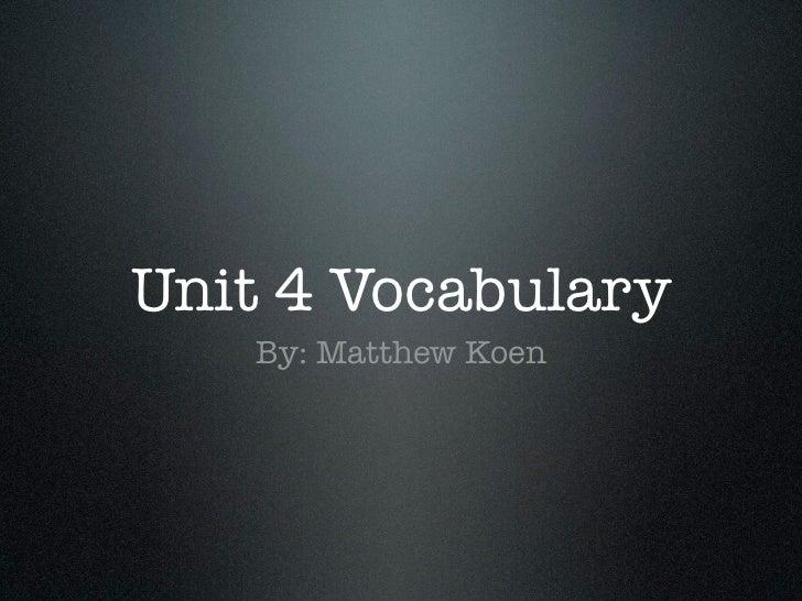 Unit 4 Vocabulary   By: Matthew Koen