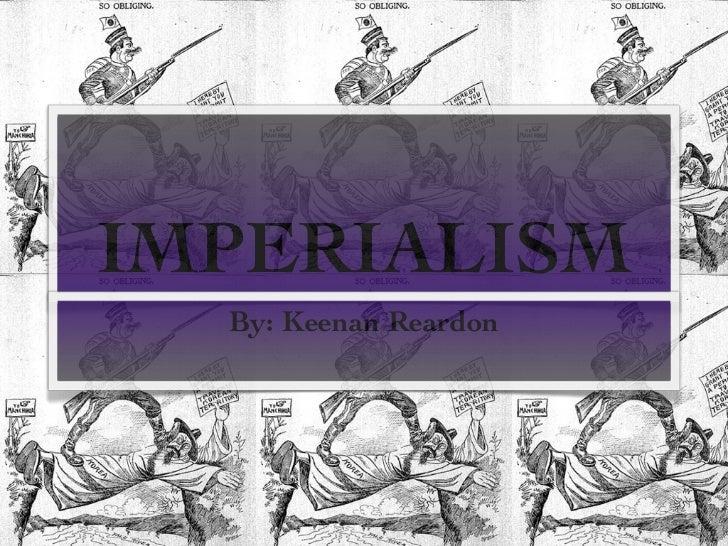 IMPERIALISM  By: Keenan Reardon