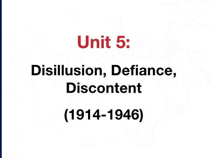 Unit 5: Disillusion, Defiance, Discontent (1914-1946)