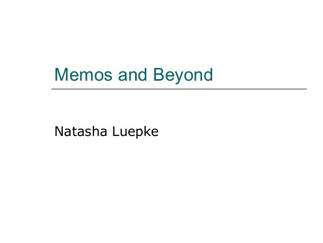Memos and Beyond Natasha Luepke
