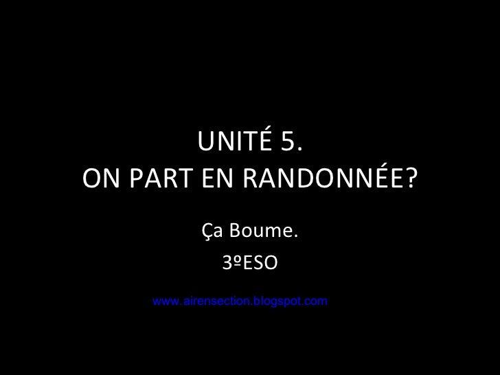 UNITÉ 5. ON PART EN RANDONNÉE? Ça Boume. 3ºESO www.airensection.blogspot.com