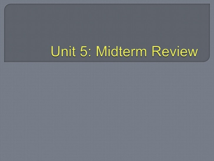 Unit 5: Midterm Review<br />
