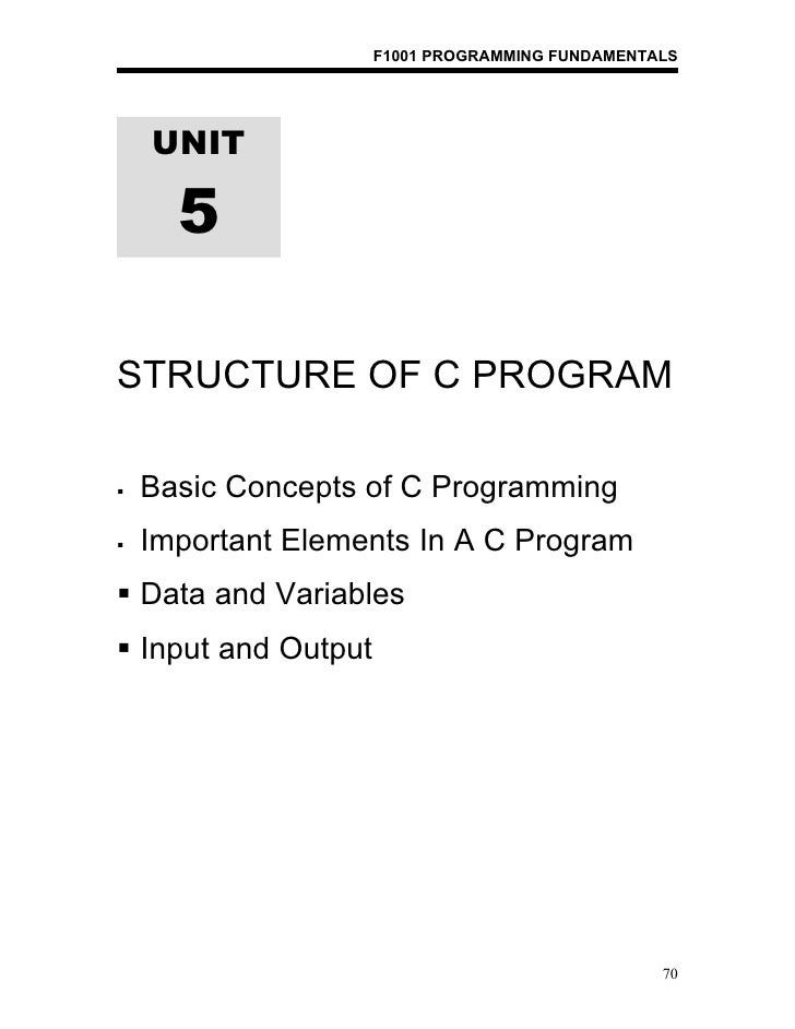 F1001 PROGRAMMING FUNDAMENTALS    UNIT      5STRUCTURE OF C PROGRAM   Basic Concepts of C Programming   Important Elemen...
