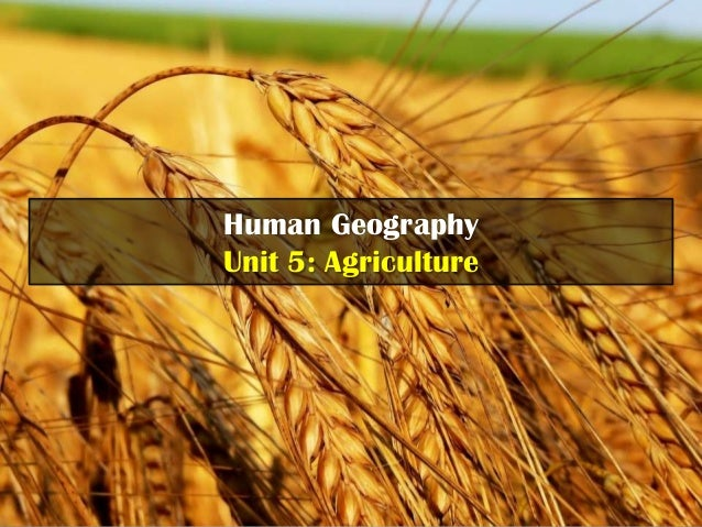 Human GeographyUnit 5: Agriculture