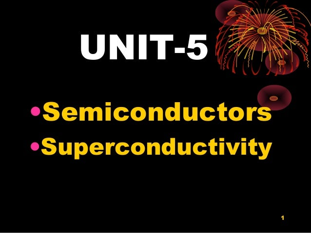 UNIT-5•Semiconductors•Superconductivity                     1
