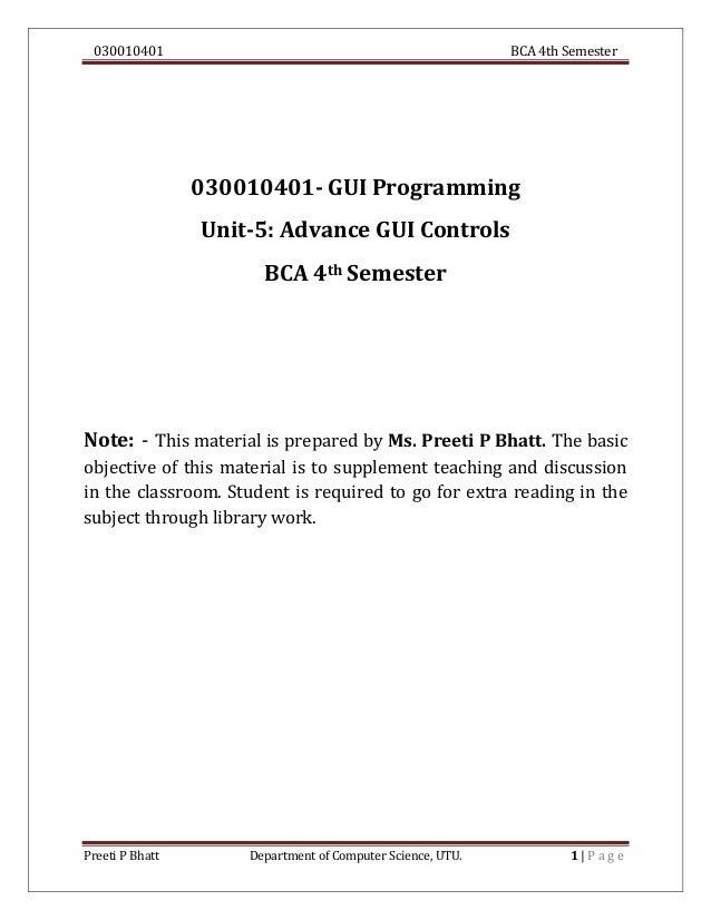 030010401 BCA 4th Semester Preeti P Bhatt Department of Computer Science, UTU. 1   P a g e 030010401- GUI Programming Unit...