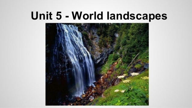 Unit 5 - World landscapes
