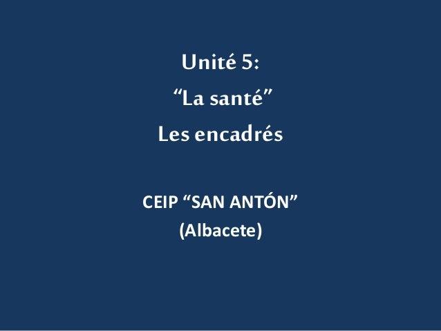 """Unité 5:  """"La santé""""  Les encadrés  CEIP """"SAN ANTÓN""""  (Albacete)"""