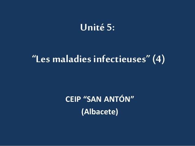 """Unité 5:  """"Les maladies infectieuses"""" (4)  CEIP """"SAN ANTÓN""""  (Albacete)"""