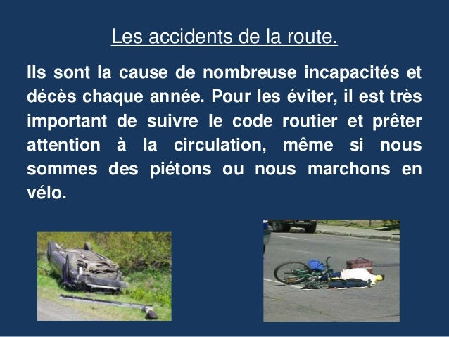 Les accidents de la route.  Ils sont la cause de nombreuse incapacités et  décès chaque année. Pour les éviter, il est trè...