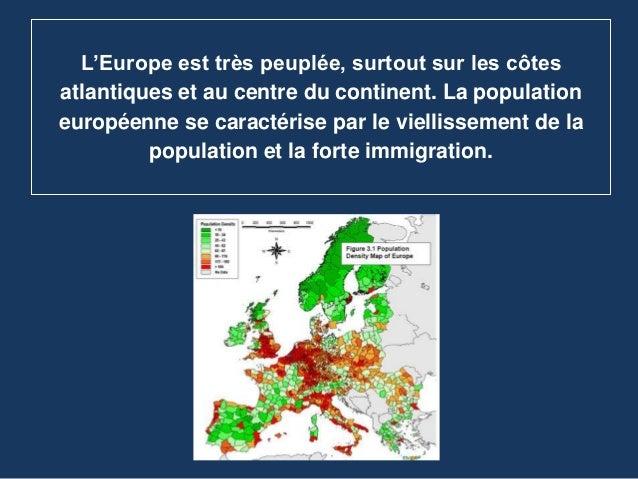 L'Europe est très peuplée, surtout sur les côtes atlantiques et au centre du continent. La population européenne se caract...