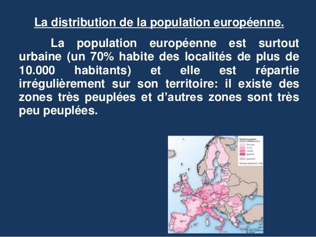 La distribution de la population européenne. La population européenne est surtout urbaine (un 70% habite des localités de ...