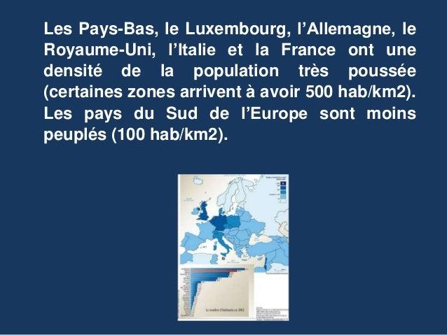 Les Pays-Bas, le Luxembourg, l'Allemagne, le Royaume-Uni, l'Italie et la France ont une densité de la population très pous...