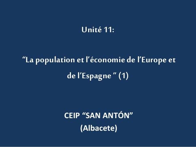 """Unité 11: """"La population et l'économiede l'Europe et de l'Espagne """" (1) CEIP """"SAN ANTÓN"""" (Albacete)"""