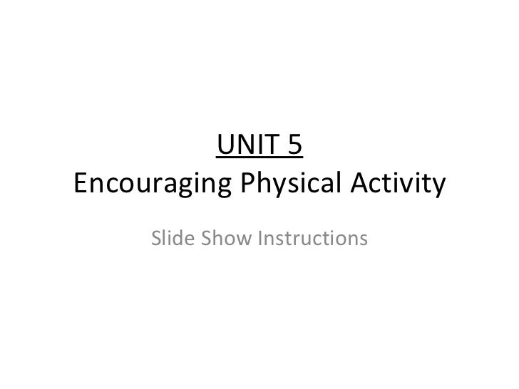UNIT 5 Encouraging Physical Activity Slide Show Instructions