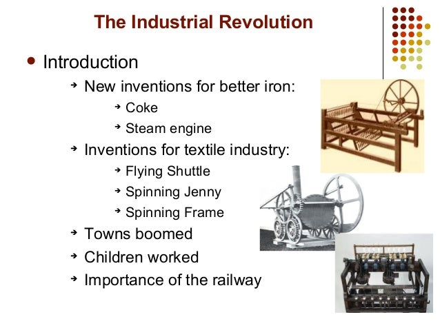 the first inventors of steam engines in the industrial revolution Whose invention of the steam engine had a huge impact on industrialization thank you for your response the spinning jenny, invented by james hargreaves in the mid-1760s, was one of the first inventions of the industrial revolution that got widespread use.