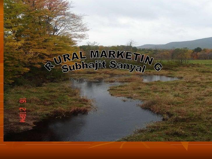 RURAL MARKETING Subhajit Sanyal