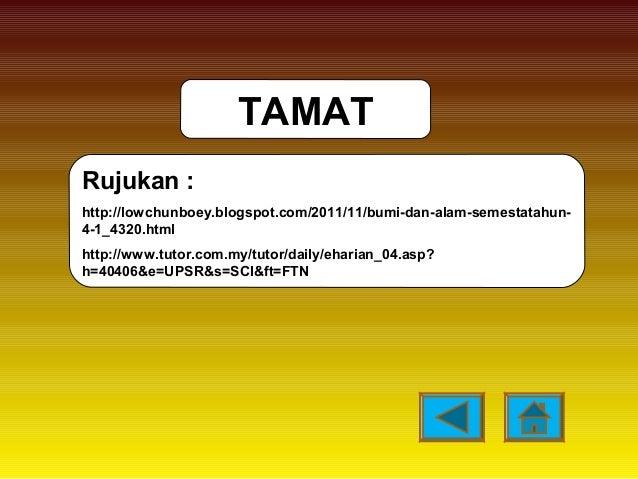 TAMAT Rujukan : http://lowchunboey.blogspot.com/2011/11/bumi-dan-alam-semestatahun- 4-1_4320.html http://www.tutor.com.my/...