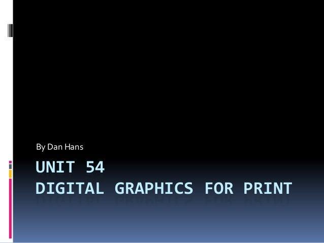 By Dan HansUNIT 54DIGITAL GRAPHICS FOR PRINT