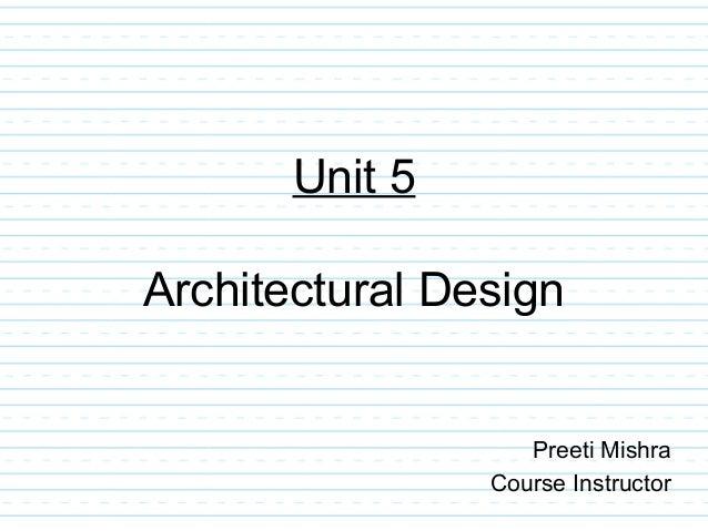 Unit 5 Architectural Design Preeti Mishra Course Instructor ...