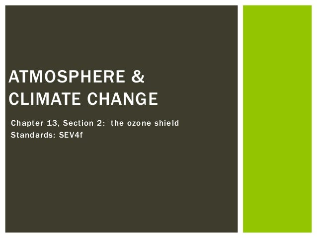 Chapter 13, Section 2: the ozone shield Standards: SEV4f ATMOSPHERE & CLIMATE CHANGE