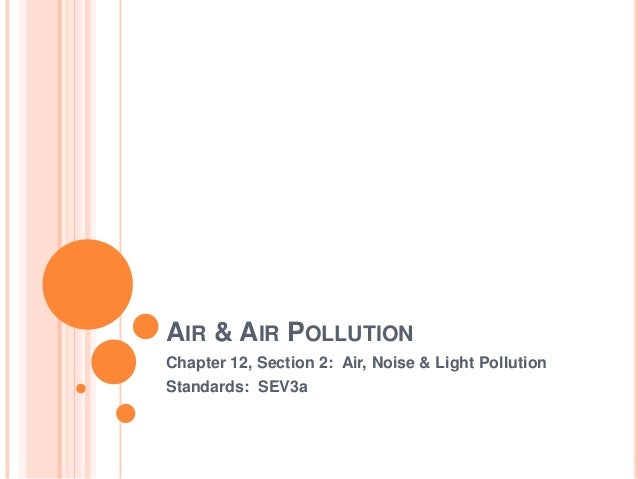 AIR & AIR POLLUTION Chapter 12, Section 2: Air, Noise & Light Pollution Standards: SEV3a