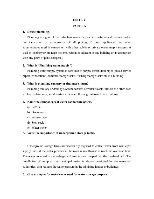 UNIT – V PART – A 1. Define plumbing. Plumbing in a general term which indicates the practice, material and fixtures used ...