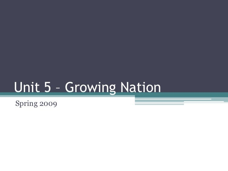 Unit 5 – Growing Nation<br />Spring 2009<br />