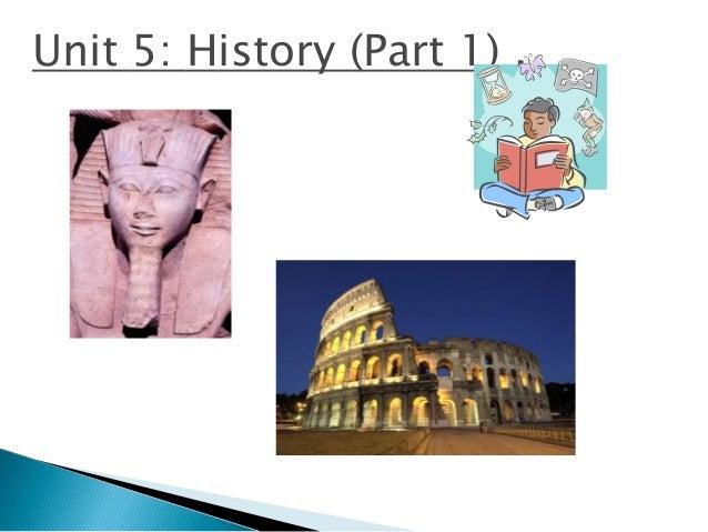 Unit 5: History (Part 1) .