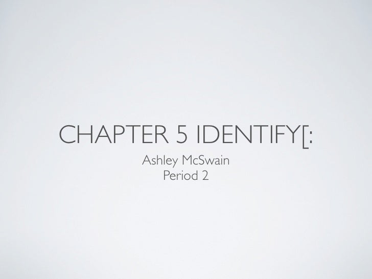 CHAPTER 5 IDENTIFY[:      Ashley McSwain         Period 2