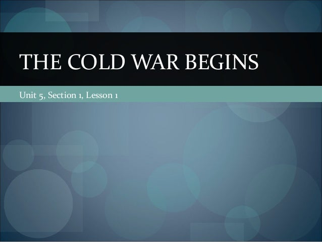 THE COLD WAR BEGINSUnit 5, Section 1, Lesson 1