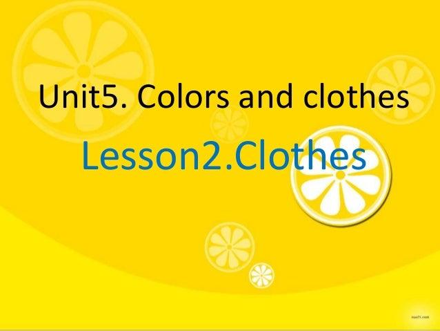 Unit5. Colors and clothes  Lesson2.Clothes