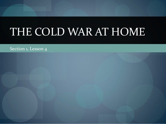 THE COLD WAR AT HOMESection 1, Lesson 4