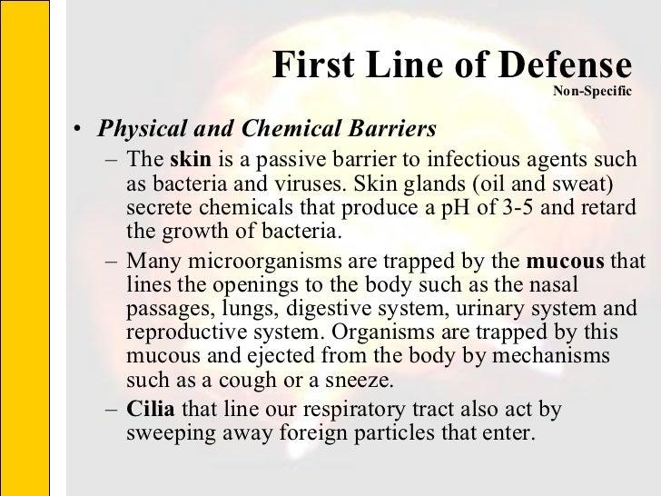 First Line of Defense <ul><li>Physical and Chemical Barriers </li></ul><ul><ul><li>The  skin  is a passive barrier to infe...