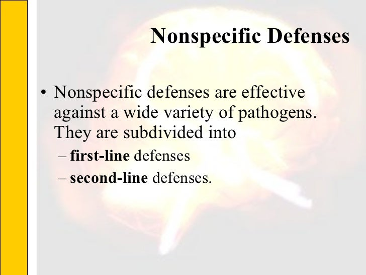 Nonspecific Defenses <ul><li>Nonspecific defenses are effective against a wide variety of pathogens. They are subdivided i...