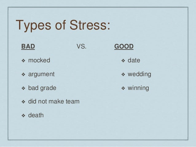 good stress or bad stress Stress can be brief and highly situational you might feel fatigued, unable to concentrate or irritable for no good reason, for example but chronic stress causes wear and tear on your body, too smoking and other bad habits people use to cope with stress.